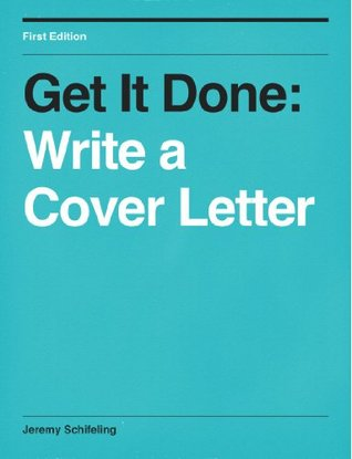 Get It Done Write A Cover Letter By Jeremy Schifeling