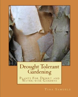 Drought Tolerant Gardening: Plants for Desert and Water-wise Gardens