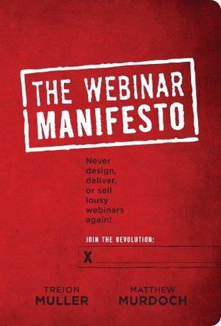 Webinar Manifesto: Never design, deliver, or sell lousy webinars again
