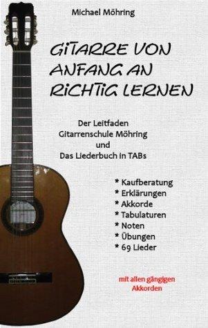 Gitarre von Anfang an richtig lernen - Leitfaden und Liederbuch mit TABs