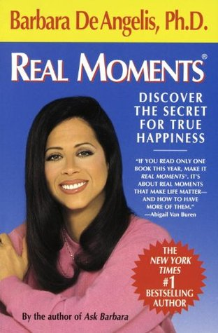 Ebook Real Moments: Discover the Secret for True Happiness by Barbara De Angelis DOC!