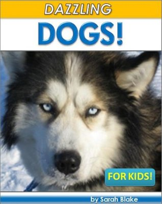 Young Readers: Dazzling Dogs For Kids! Incredible Facts and Photos for Ages 4 to 8 About Our Amazing Dog Friends (Children's Reading Books)