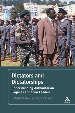 Dictators and Dictatorships: Understanding Authoritarian Regimes and Their Leaders