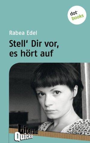 Stell´ dir vor, es hört auf (German Edition)
