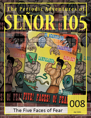 The Five Faces of Fear(The Periodic Adventures of Senor 105 8)
