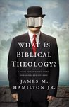 What Is Biblical Theology? by James M. Hamilton Jr.