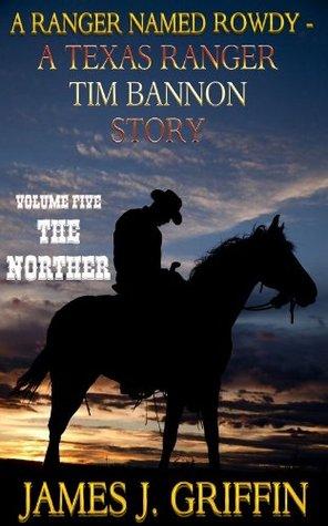 The Norther (A Ranger Named Rowdy: A Texas Ranger Tim Bannon Story #5)