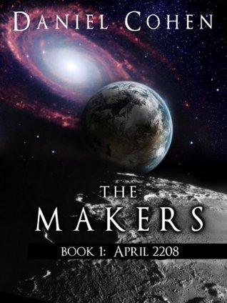 The Makers, Book 1: April 2208