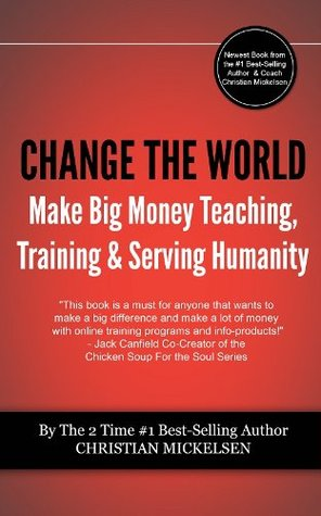 Change The World: And Make Big Money Teaching, Training, And Serving Humanity