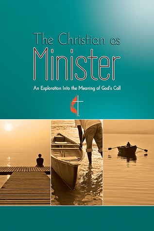 The Christian as Minister An Exploration Into The Meaning of God's Call