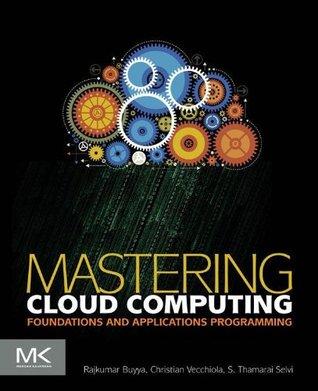 Mastering Cloud Computing: Foundations and Applications Programming