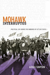 Mohawk Interruptus: Political Life Across the Borders of Settler States