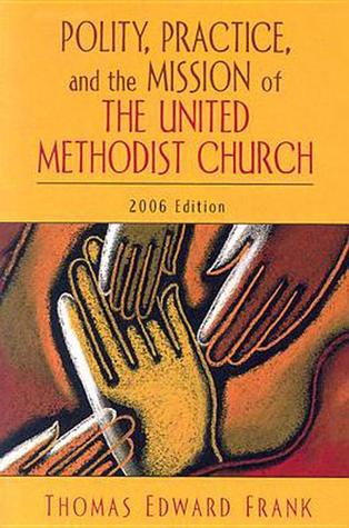 Polity, Practice, and the Mission of The United Methodist Church: 2006 Edition