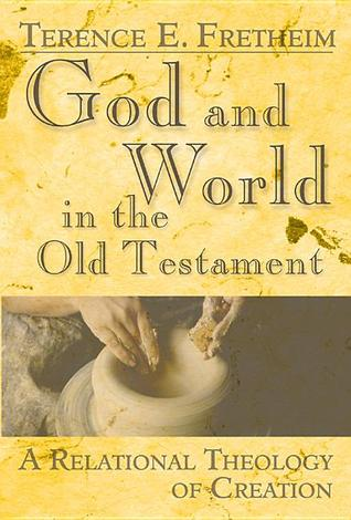 Ebook God and World in the Old Testament: A Relational Theology of Creation by Terence E. Fretheim TXT!