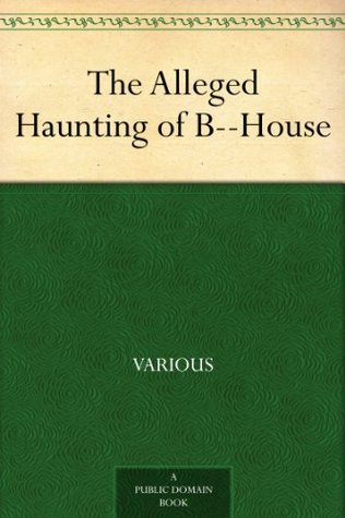 The Alleged Haunting of B--House