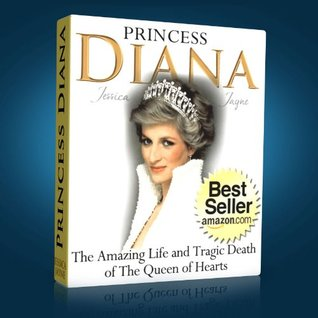 Princess Diana: The Amazing Life and Tragic Death of The Queen of Hearts (Royal Princesses Book 1)