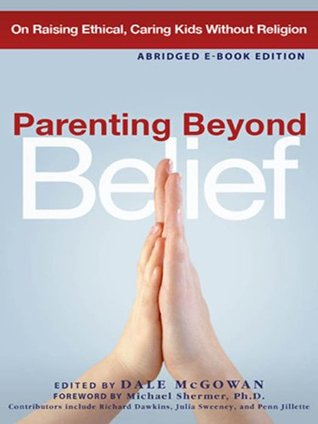 Parenting Beyond Belief- Abridged Ebook Edition: On Raising Ethical, Caring Kids without Religion