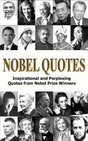 Nobel Quotes - Inspirational and Perplexing Quotes Of Nobel Prize Winners