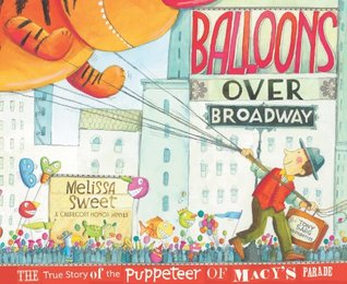 Balloons over Broadway: The True Story of the Puppeteer of Macy's Parade (Bank Street College of Education Flora Stieglitz Straus Award
