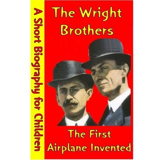 The Wright Brothers : The First Airplane Invented