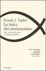 La fisica del cristianesimo. Dio, i misteri della fede e le leggi scientifiche