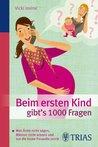 Beim ersten Kind gibt's 1000 Fragen: Alles, was Ärzte nicht sagen, Männer nicht wissen (German Edition)