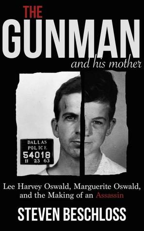 The Gunman and His Mother: Lee Harvey Oswald, Marguerite Oswald, and The Making of an Assassin