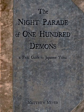 The night parade of one hundred demons a field guide to japanese the night parade of one hundred demons a field guide to japanese yokai by matthew meyer fandeluxe Image collections
