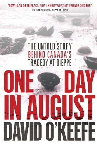 Ebook One Day in August: The Untold Story Behind Canada's Tragedy at Dieppe by David O'Keefe read!