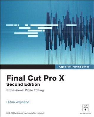 Apple Pro Training Series: Final Cut Pro X (2nd Edition)