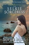 The Selkie Sorceress by Sophie Moss