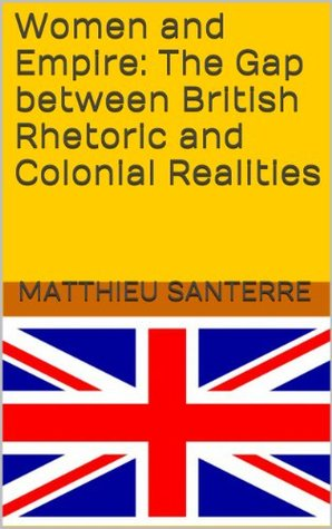 Women and Empire: The Gap between British Rhetoric and Colonial Realities