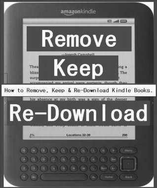 """Kindle: REMOVE KEEP RE-DOWNLOAD"" How to Remove eBooks from your Kindle and Re-Download eBooks from Amazon Server to your Kindle. - REMOVE, KEEP & RE DOWNLOAD for Free - TKP 0040 -"