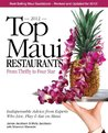 Top Maui Restaurants 2012: From Thrifty to Four Star: Independent Advice from Experts Who Live, Play & Eat on Maui