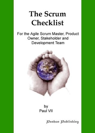The Scrum Checklist, For the Agile Scrum Master, Product Owner, Stakeholder and Development Team