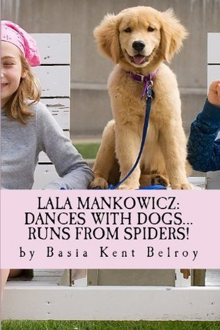 Lala Mankowicz:  Dances with Dogs... Runs from Spiders!