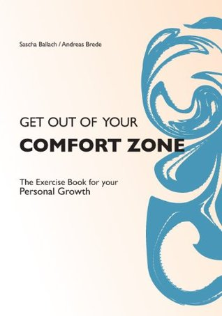 Get out of your Comfort Zone - The Exercise Book for your Personal Growth
