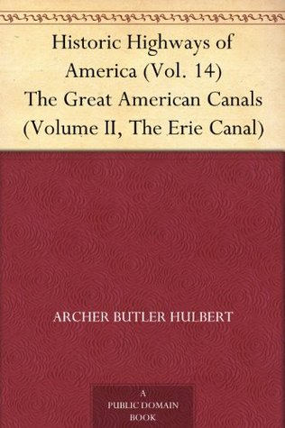 The Great American Canal, Volume II: The Erie Canal (Historic Highways of America #14)