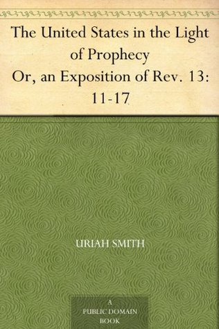 The United States in the Light of Prophecy Or, an Exposition of Rev