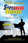 Superhero Success - Expand Your CAPE-ability to Breakthrough Any Challenge, Overcome Any Fear, andAccomplish Any Goal!