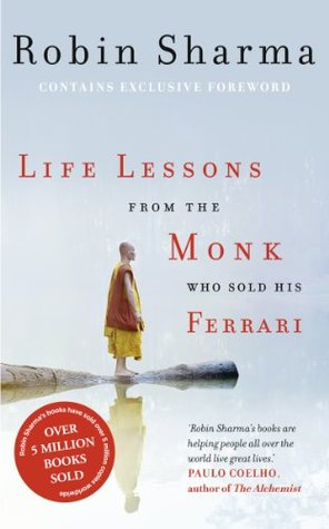 Life Lessons from the Monk Who Sold His Ferrari by Robin S. Sharma