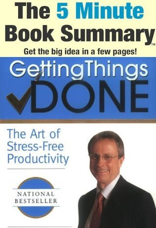 Getting Things Done: The Art of Stress-Free Productivity by David Allen (The 5 Minute Book Summary)