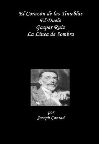 El corazón de las tinieblas / El duelo / Gaspar Ruiz / La línea de sombra