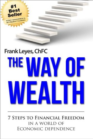 The Way of Wealth: 7 Steps To Financial Freedom In A World Of Economic Dependence