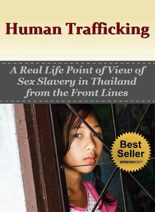 Human Trafficking: A Real Life Point of View of Sex Slavery in Thailand from the Front Lines