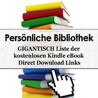 Persönliche Bibliothek - GIGANTISCH Liste der 772 kostenlosen Kindle eBook Direct Download Links (Personal Library)