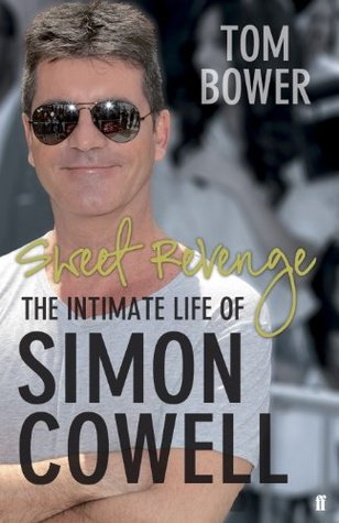 Ebook Sweet Revenge: The Intimate Life of Simon Cowell by Tom Bower DOC!