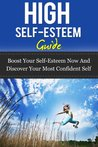 High-Self Esteem Guide - Boost your Self-esteem Now and Discover your Most Confident Self (Confidence And Self-Esteem, Self-Esteem, Self-Esteem Recovery)