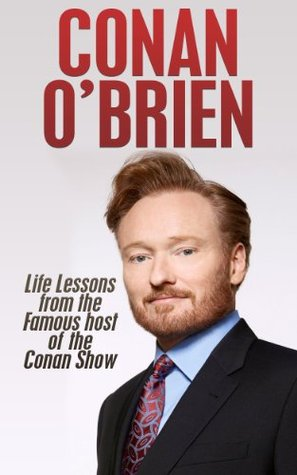Conan O'Brien: Life Lessons from the Famous Host of the Conan Show (Secrets for Success, Conan O'Brien, Jay Leno, war for late night, comedy, Jimmy Fallon, coco, NBC)