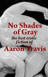 No Shades of Gray: The Best Erotic Fiction of Aaron Travis (The Aaron Travis Erotic Library)
